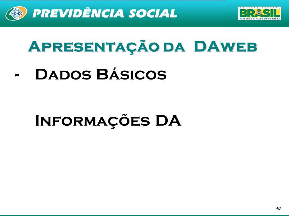 40 Apresentação da DAweb -Dados Básicos Informações DA