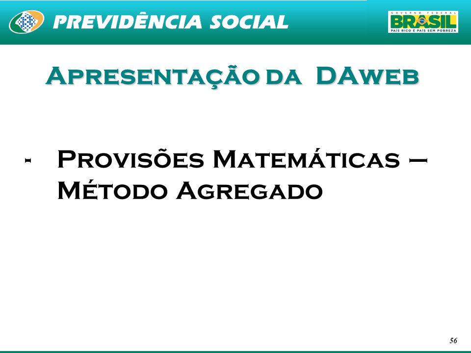 56 Apresentação da DAweb -Provisões Matemáticas – Método Agregado