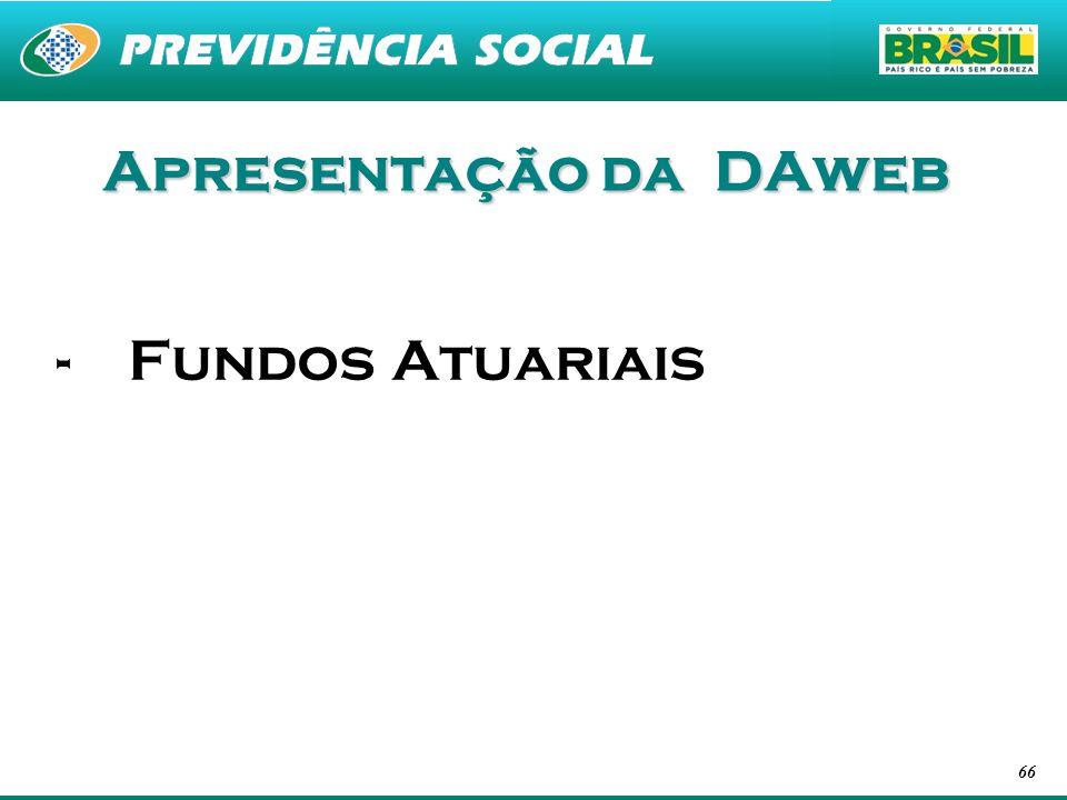 66 Apresentação da DAweb -Fundos Atuariais