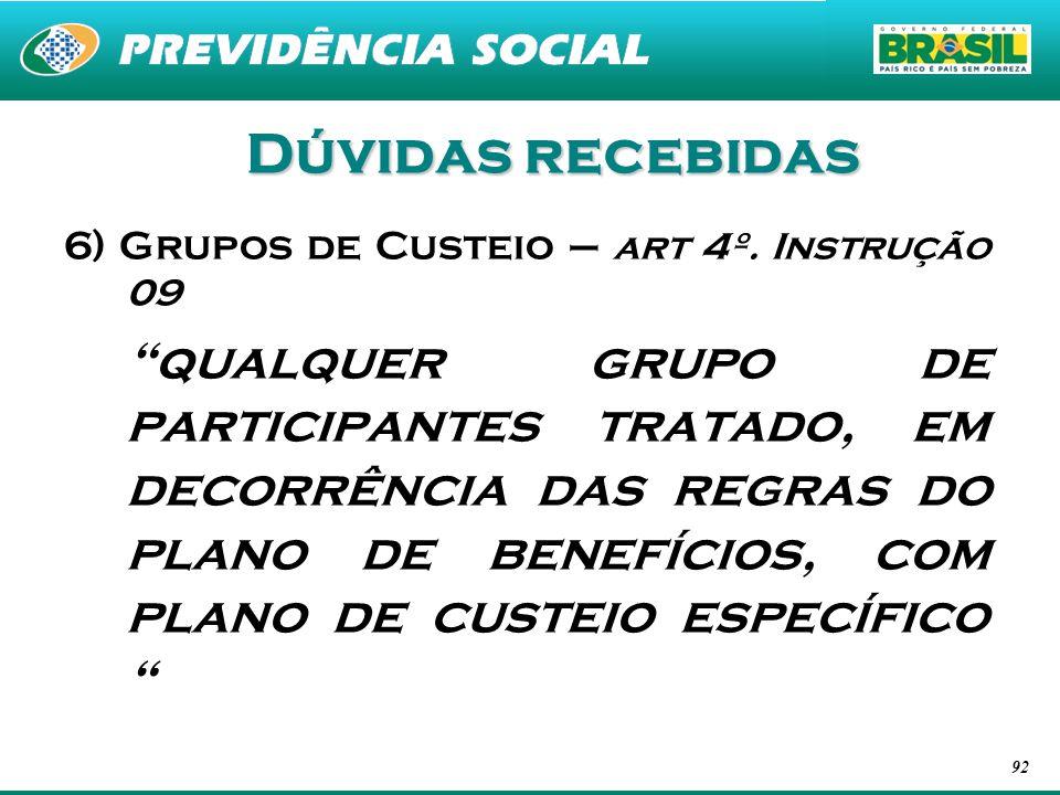92 Dúvidas recebidas 6) Grupos de Custeio – art 4º. Instrução 09 qualquer grupo de participantes tratado, em decorrência das regras do plano de benefí