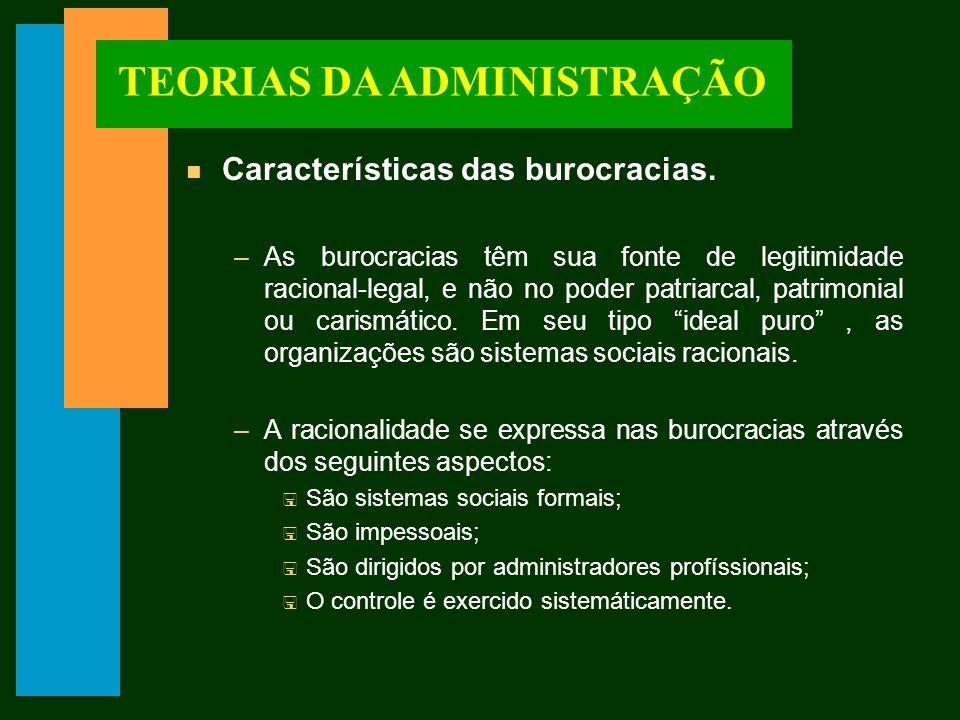 TEORIAS DA ADMINISTRAÇÃO n Características das burocracias.