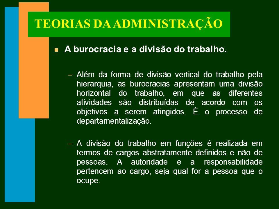 TEORIAS DA ADMINISTRAÇÃO n A burocracia e a divisão do trabalho.