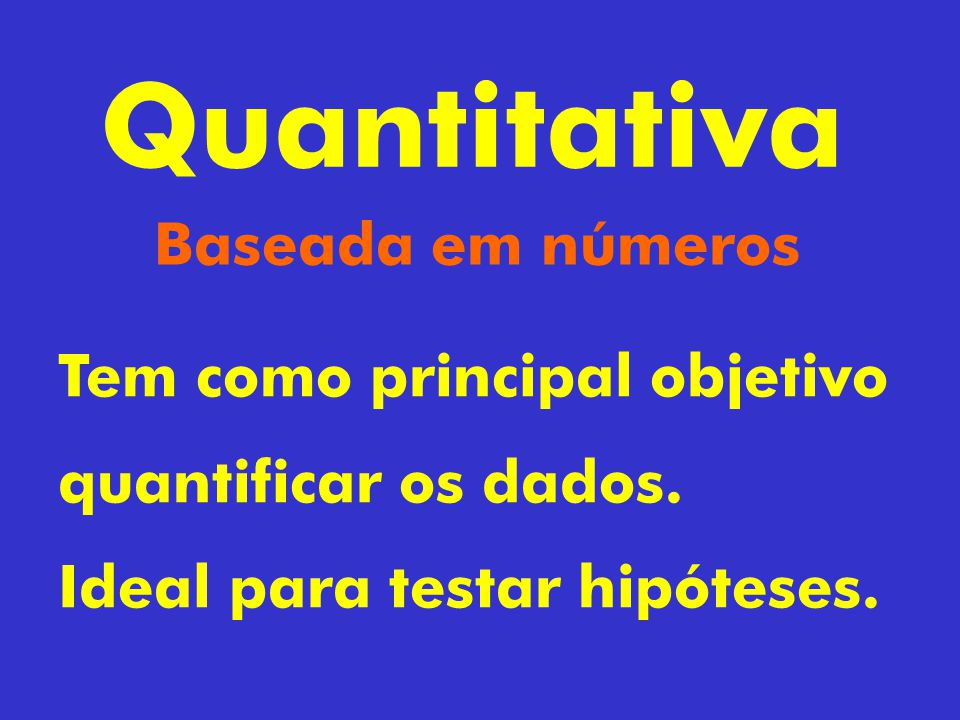 Tipos de pesquisa Quantitativa Qualitativa Quali-quanti*