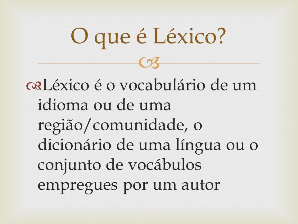 Léxico é o vocabulário de um idioma ou de uma região/comunidade, o dicionário de uma língua ou o conjunto de vocábulos empregues por um autor O que é
