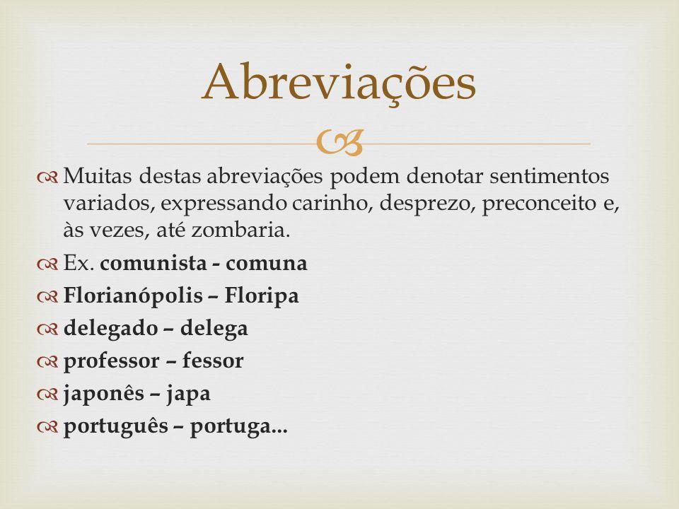 Algumas abreviações tornaram-se bastante frequentes na língua atual, Tal fato consiste no uso de um prefixo ou de um elemento, referente a uma palavra composta, no lugar do todo.