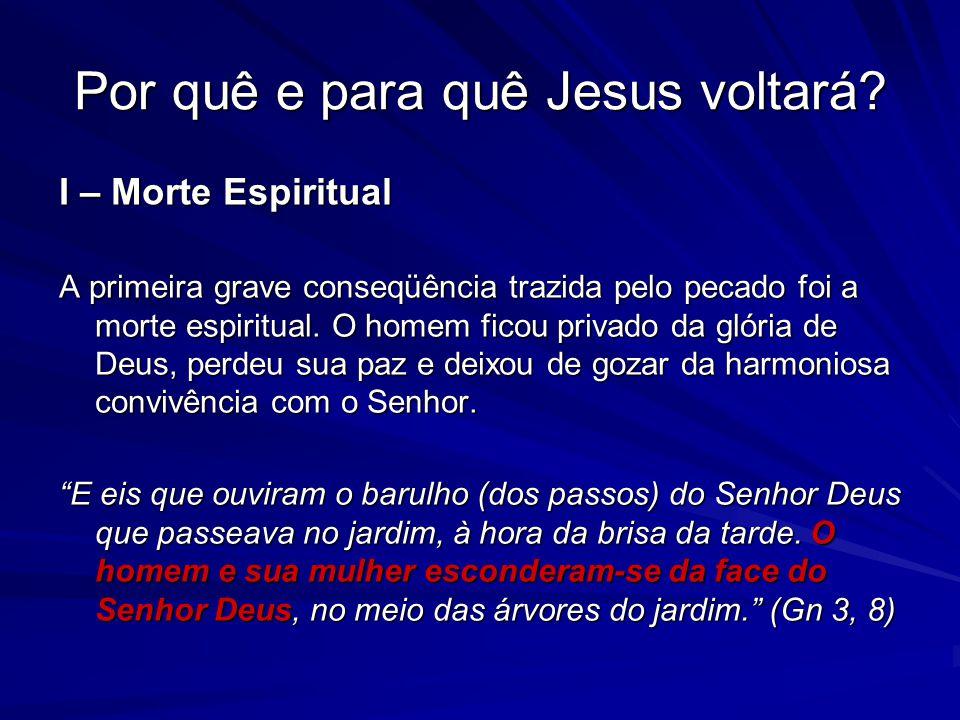 A primeira grave conseqüência trazida pelo pecado foi a morte espiritual. O homem ficou privado da glória de Deus, perdeu sua paz e deixou de gozar da