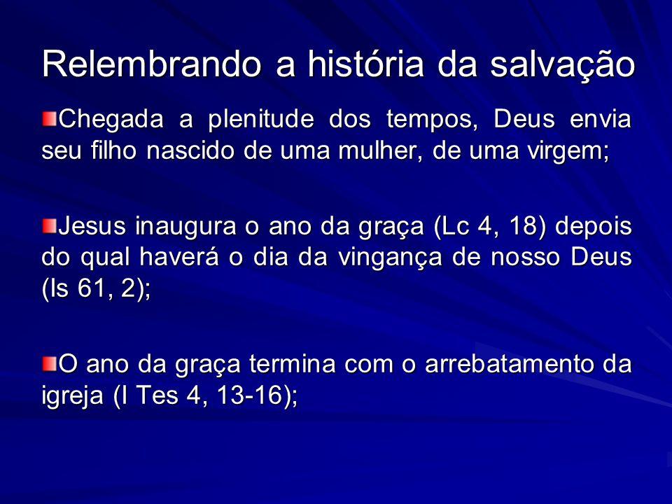 Relembrando a história da salvação Chegada a plenitude dos tempos, Deus envia seu filho nascido de uma mulher, de uma virgem; Jesus inaugura o ano da