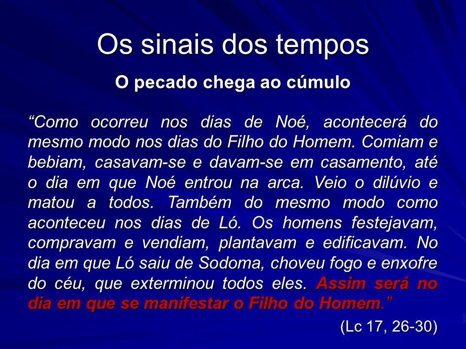 Os sinais dos tempos O pecado chega ao cúmulo Como ocorreu nos dias de Noé, acontecerá do mesmo modo nos dias do Filho do Homem. Comiam e bebiam, casa