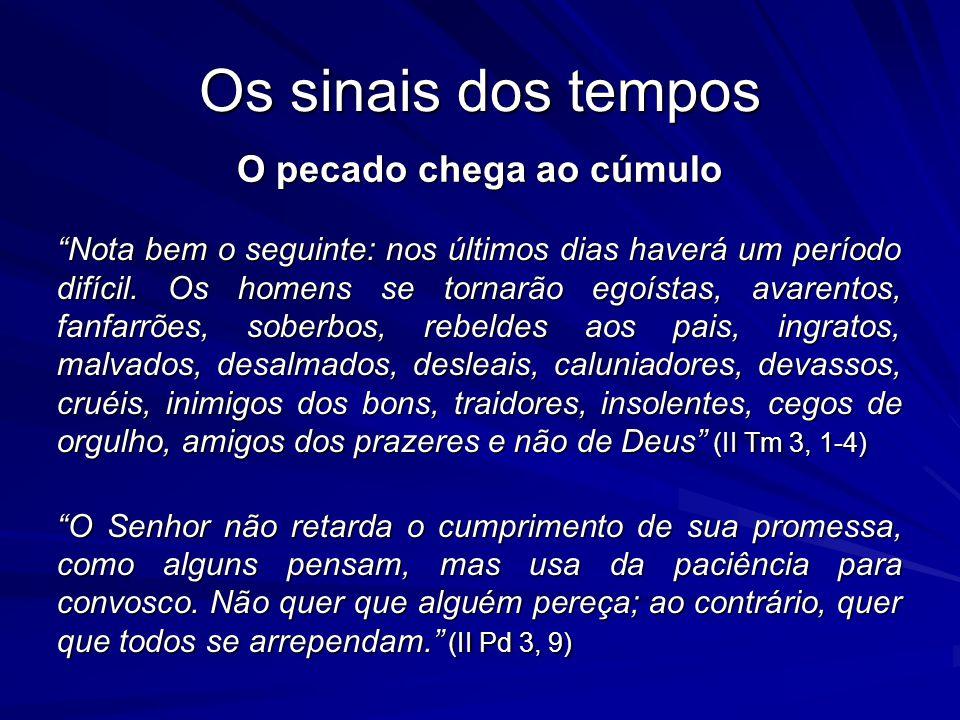 Os sinais dos tempos O pecado chega ao cúmulo Nota bem o seguinte: nos últimos dias haverá um período difícil. Os homens se tornarão egoístas, avarent