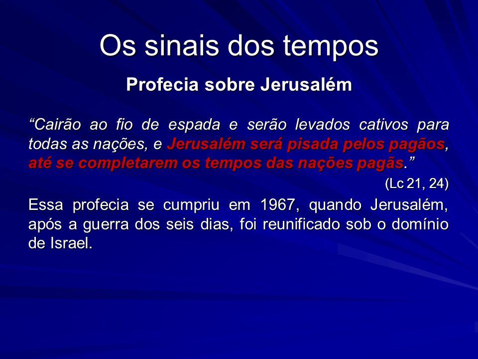 Os sinais dos tempos Profecia sobre Jerusalém Cairão ao fio de espada e serão levados cativos para todas as nações, e Jerusalém será pisada pelos pagã