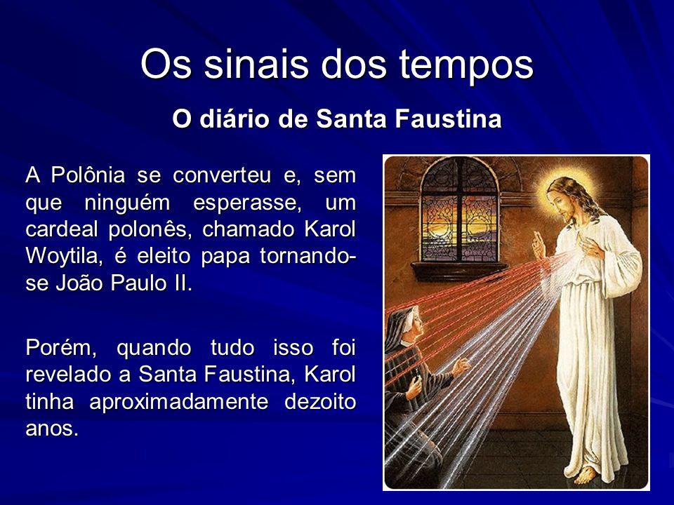 Os sinais dos tempos O diário de Santa Faustina A Polônia se converteu e, sem que ninguém esperasse, um cardeal polonês, chamado Karol Woytila, é elei
