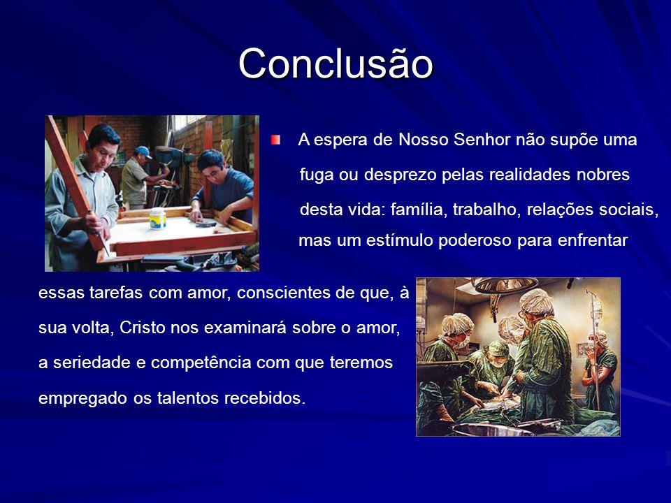 A espera de Nosso Senhor não supõe uma fuga ou desprezo pelas realidades nobres desta vida: família, trabalho, relações sociais, mas um estímulo poder