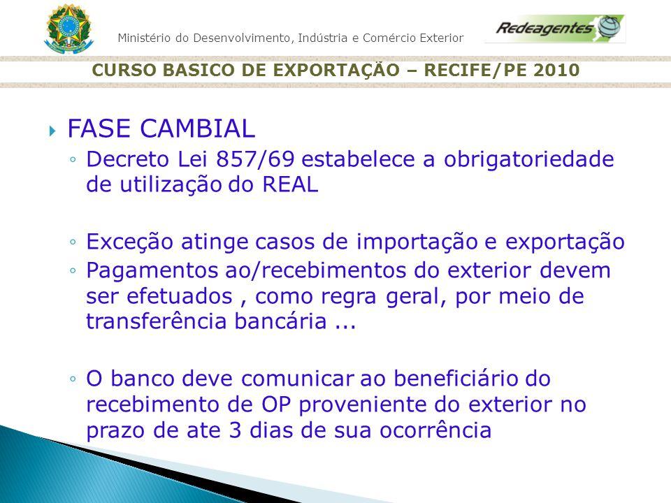 Ministério do Desenvolvimento, Indústria e Comércio Exterior CURSO BASICO DE EXPORTAÇÃO – RECIFE/PE 2010 FASE CAMBIAL Decreto Lei 857/69 estabelece a