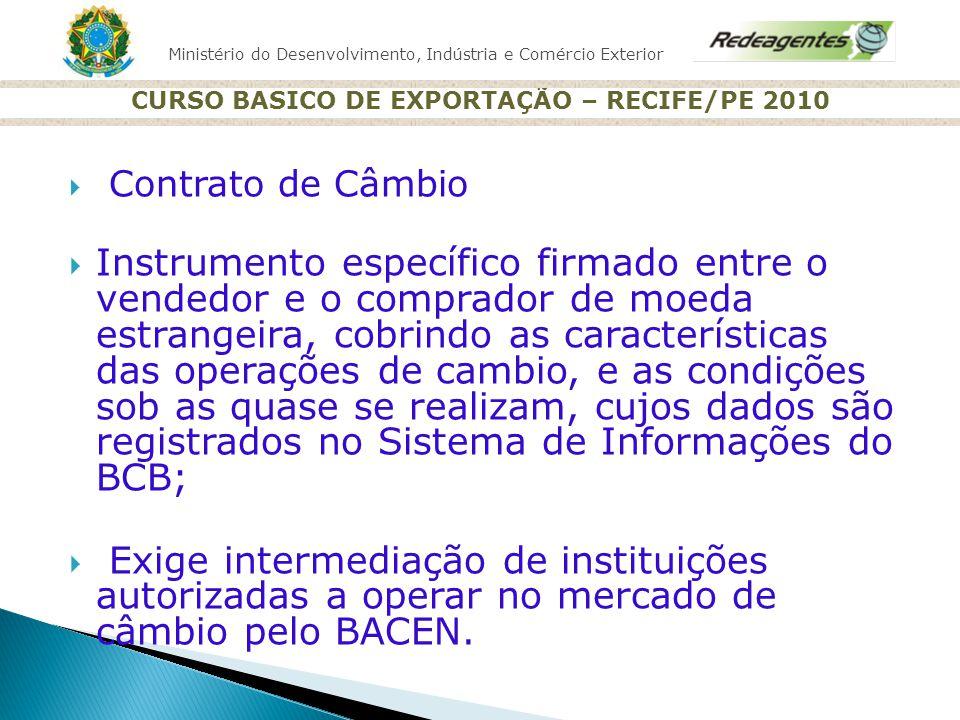 Ministério do Desenvolvimento, Indústria e Comércio Exterior CURSO BASICO DE EXPORTAÇÃO – RECIFE/PE 2010 Contrato de Câmbio Instrumento específico fir