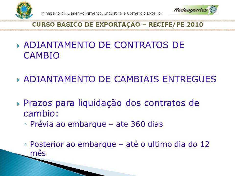 Ministério do Desenvolvimento, Indústria e Comércio Exterior CURSO BASICO DE EXPORTAÇÃO – RECIFE/PE 2010 ADIANTAMENTO DE CONTRATOS DE CAMBIO ADIANTAME
