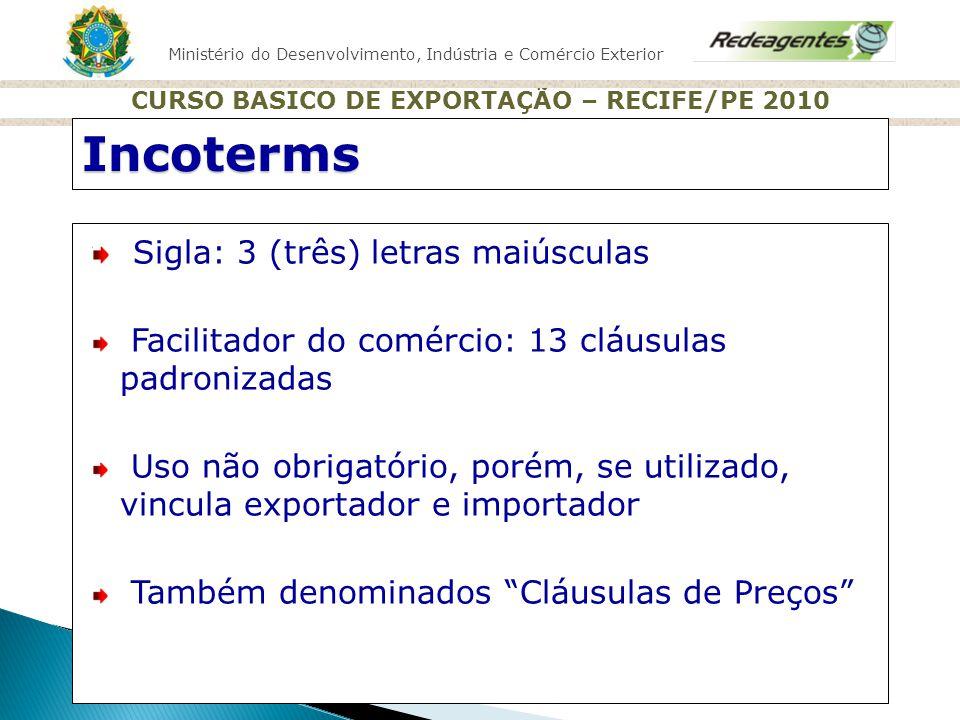 Ministério do Desenvolvimento, Indústria e Comércio Exterior CURSO BASICO DE EXPORTAÇÃO – RECIFE/PE 2010 Sigla: 3 (três) letras maiúsculas Facilitador