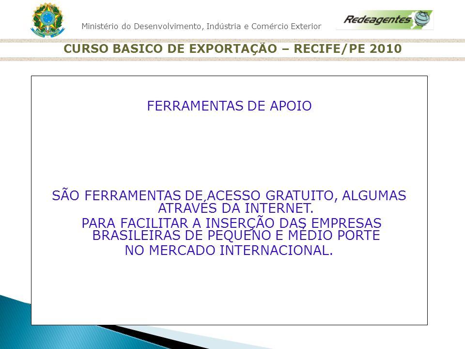 Ministério do Desenvolvimento, Indústria e Comércio Exterior CURSO BASICO DE EXPORTAÇÃO – RECIFE/PE 2010 FERRAMENTAS DE APOIO SÃO FERRAMENTAS DE ACESS
