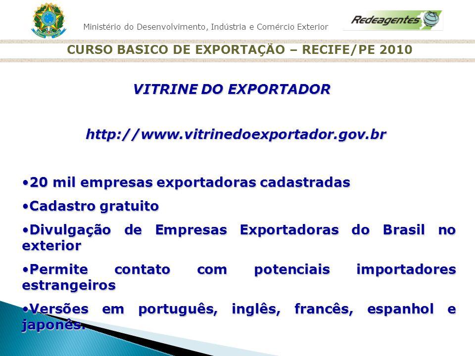 Ministério do Desenvolvimento, Indústria e Comércio Exterior CURSO BASICO DE EXPORTAÇÃO – RECIFE/PE 2010 VITRINE DO EXPORTADOR http://www.vitrinedoexp