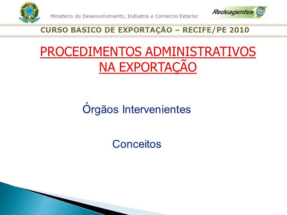 Ministério do Desenvolvimento, Indústria e Comércio Exterior CURSO BASICO DE EXPORTAÇÃO – RECIFE/PE 2010 Ó rgãos Gestores nas Exporta ç ões SRF (www.receita.fazenda.gov.br) http://www.receita.fazenda.gov.br/Aduana/Legislacao.htm Banco Central do Brasil (www.bcb.gov.br) http://www.bcb.gov.br/rex/rmcci/port/rmcci.asp DECEX (www.mdic.gov.br) http://www.desenvolvimento.gov.br/arquivos/dwnl_1263901486.pdf
