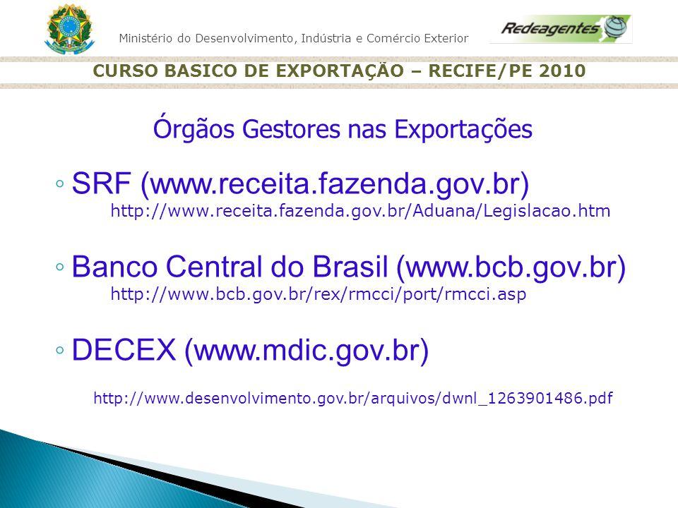 Ministério do Desenvolvimento, Indústria e Comércio Exterior CURSO BASICO DE EXPORTAÇÃO – RECIFE/PE 2010 http://radarcomercial.desenvolvimento.gov.br/radar/