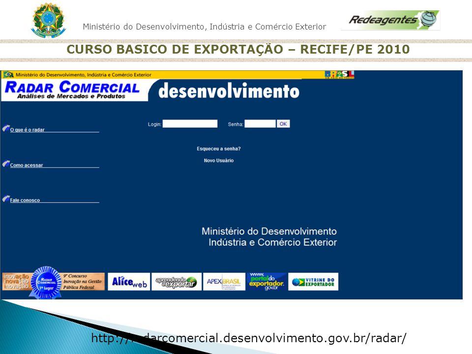 Ministério do Desenvolvimento, Indústria e Comércio Exterior CURSO BASICO DE EXPORTAÇÃO – RECIFE/PE 2010 http://radarcomercial.desenvolvimento.gov.br/