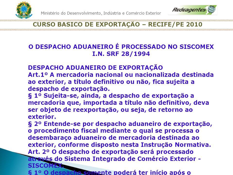 Ministério do Desenvolvimento, Indústria e Comércio Exterior CURSO BASICO DE EXPORTAÇÃO – RECIFE/PE 2010 O DESPACHO ADUANEIRO É PROCESSADO NO SISCOMEX