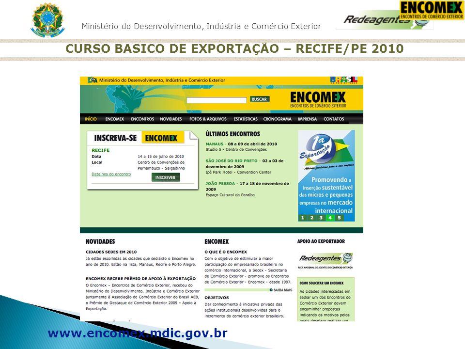 Ministério do Desenvolvimento, Indústria e Comércio Exterior CURSO BASICO DE EXPORTAÇÃO – RECIFE/PE 2010 www.encomex.mdic.gov.br