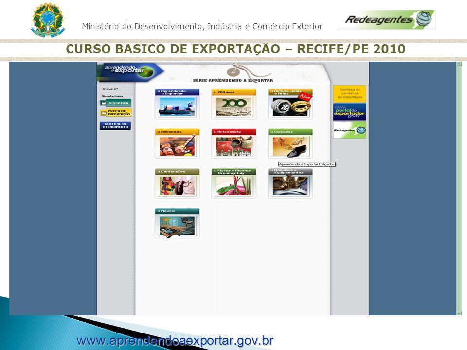 Ministério do Desenvolvimento, Indústria e Comércio Exterior CURSO BASICO DE EXPORTAÇÃO – RECIFE/PE 2010 Ministério do Desenvolvimento, Indústria e Co