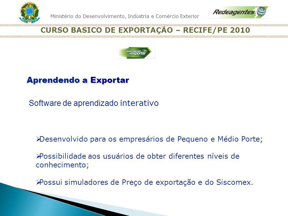 Ministério do Desenvolvimento, Indústria e Comércio Exterior CURSO BASICO DE EXPORTAÇÃO – RECIFE/PE 2010 Aprendendo a Exportar Software de aprendizado