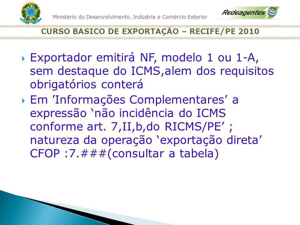 Ministério do Desenvolvimento, Indústria e Comércio Exterior CURSO BASICO DE EXPORTAÇÃO – RECIFE/PE 2010 Exportador emitirá NF, modelo 1 ou 1-A, sem d