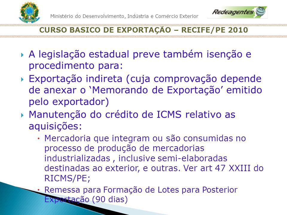 Ministério do Desenvolvimento, Indústria e Comércio Exterior CURSO BASICO DE EXPORTAÇÃO – RECIFE/PE 2010 A legislação estadual preve também isenção e