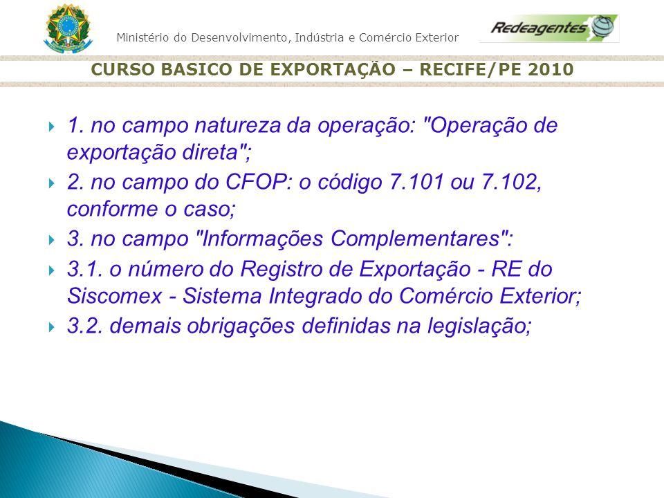 Ministério do Desenvolvimento, Indústria e Comércio Exterior CURSO BASICO DE EXPORTAÇÃO – RECIFE/PE 2010 1. no campo natureza da operação: