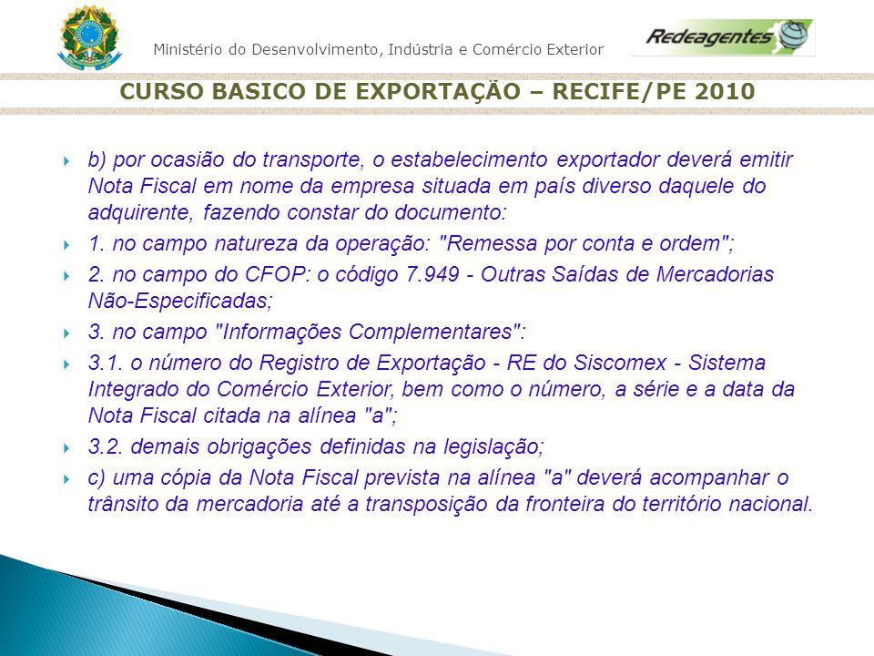 Ministério do Desenvolvimento, Indústria e Comércio Exterior CURSO BASICO DE EXPORTAÇÃO – RECIFE/PE 2010 b) por ocasião do transporte, o estabelecimen