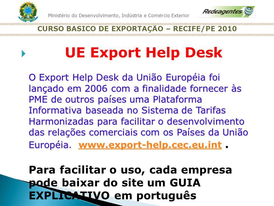 Ministério do Desenvolvimento, Indústria e Comércio Exterior CURSO BASICO DE EXPORTAÇÃO – RECIFE/PE 2010 O Export Help Desk da União Européia foi lanç