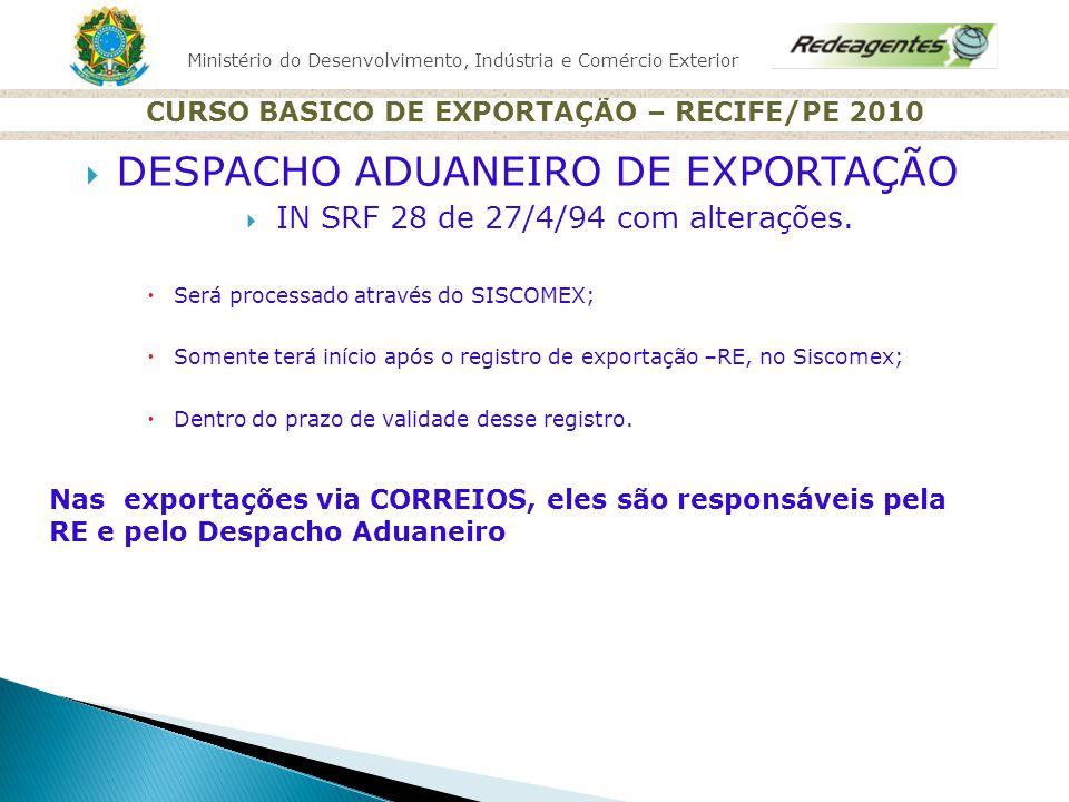 Ministério do Desenvolvimento, Indústria e Comércio Exterior CURSO BASICO DE EXPORTAÇÃO – RECIFE/PE 2010 DESPACHO ADUANEIRO DE EXPORTAÇÃO IN SRF 28 de