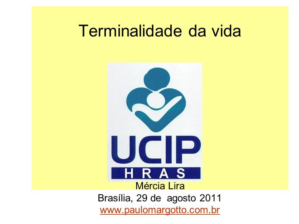Terminalidade da vida Mércia Lira Brasília, 29 de agosto 2011 www.paulomargotto.com.br www.paulomargotto.com.br