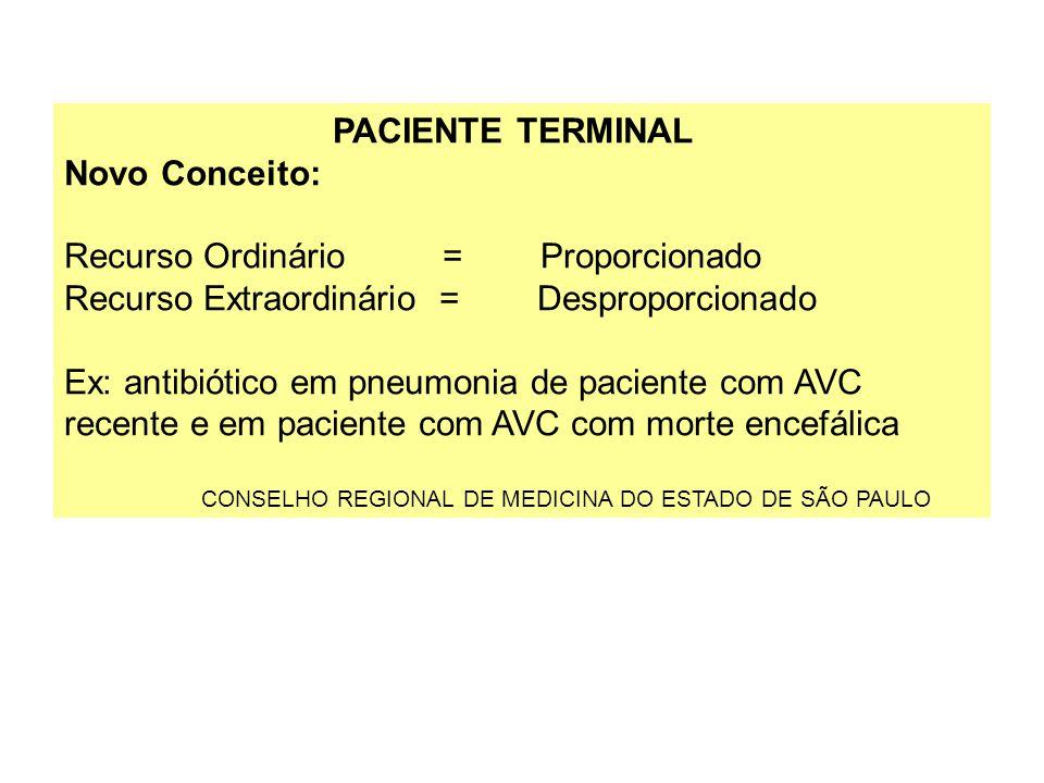PACIENTE TERMINAL Novo Conceito: Recurso Ordinário = Proporcionado Recurso Extraordinário = Desproporcionado Ex: antibiótico em pneumonia de paciente
