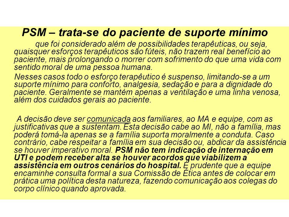 PSM – trata-se do paciente de suporte mínimo que foi considerado além de possibilidades terapêuticas, ou seja, quaisquer esforços terapêuticos são fút