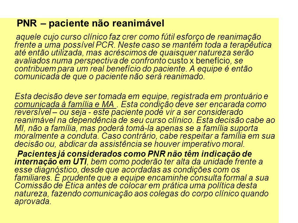 PNR – paciente não reanimável aquele cujo curso clínico faz crer como fútil esforço de reanimação frente a uma possível PCR. Neste caso se mantém toda