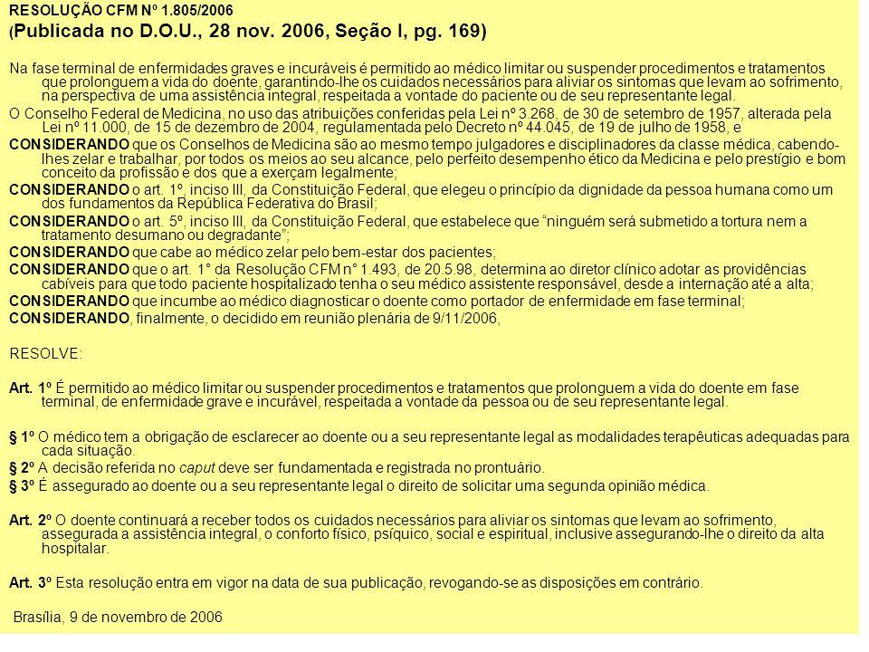 RESOLUÇÃO CFM Nº 1.805/2006 ( Publicada no D.O.U., 28 nov. 2006, Seção I, pg. 169) Na fase terminal de enfermidades graves e incuráveis é permitido ao