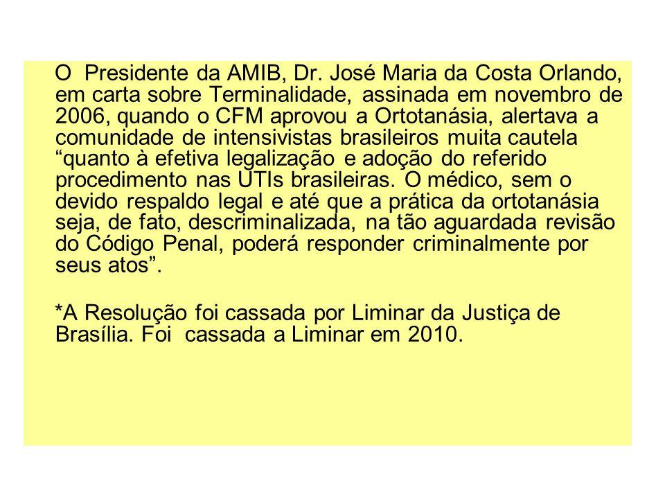 O Presidente da AMIB, Dr. José Maria da Costa Orlando, em carta sobre Terminalidade, assinada em novembro de 2006, quando o CFM aprovou a Ortotanásia,