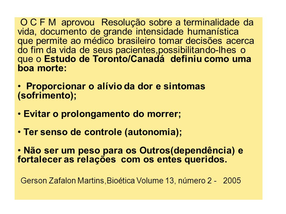 O C F M aprovou Resolução sobre a terminalidade da vida, documento de grande intensidade humanística que permite ao médico brasileiro tomar decisões a