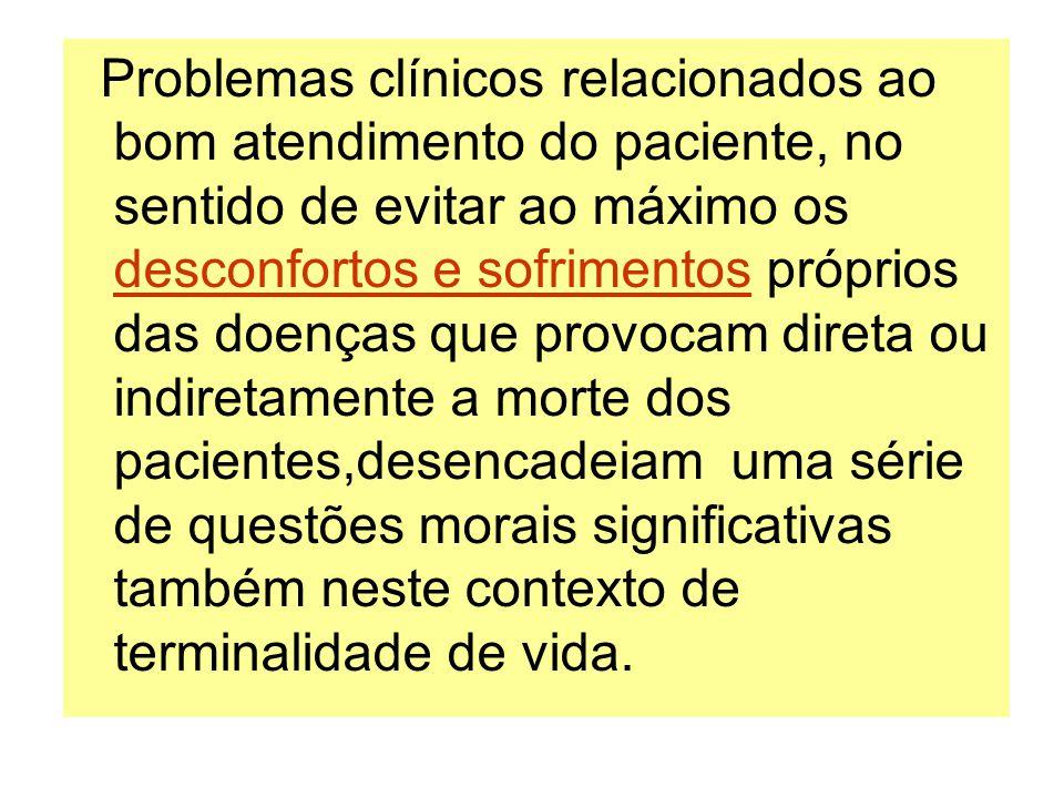 O atendimento a pacientes terminais, pode representar uma situação de extrema dificuldade para os médicos, apesar do fato da morte ser um evento inexorável para os seres vivos.pacientes terminais José Eduardo de Siqueira ; Bioética, 2005