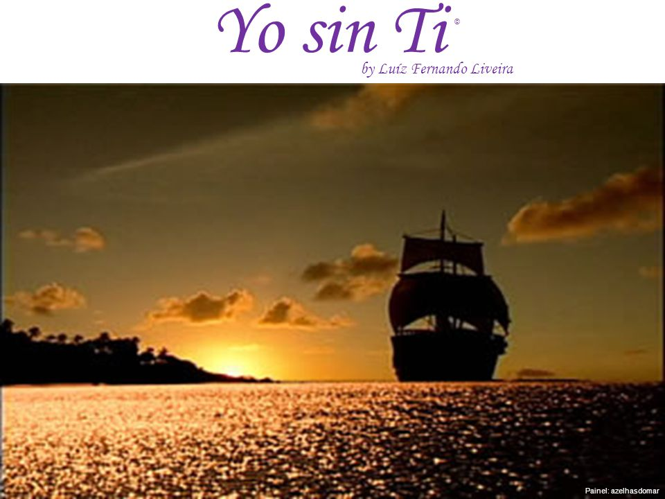 Yo sin Ti Painel: azelhasdomar by Luíz Fernando Liveira ©