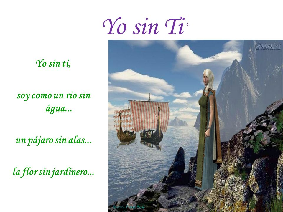 Yo sin Ti Yo sin ti, soy como un rio sin água... un pájaro sin alas... la flor sin jardinero... ©