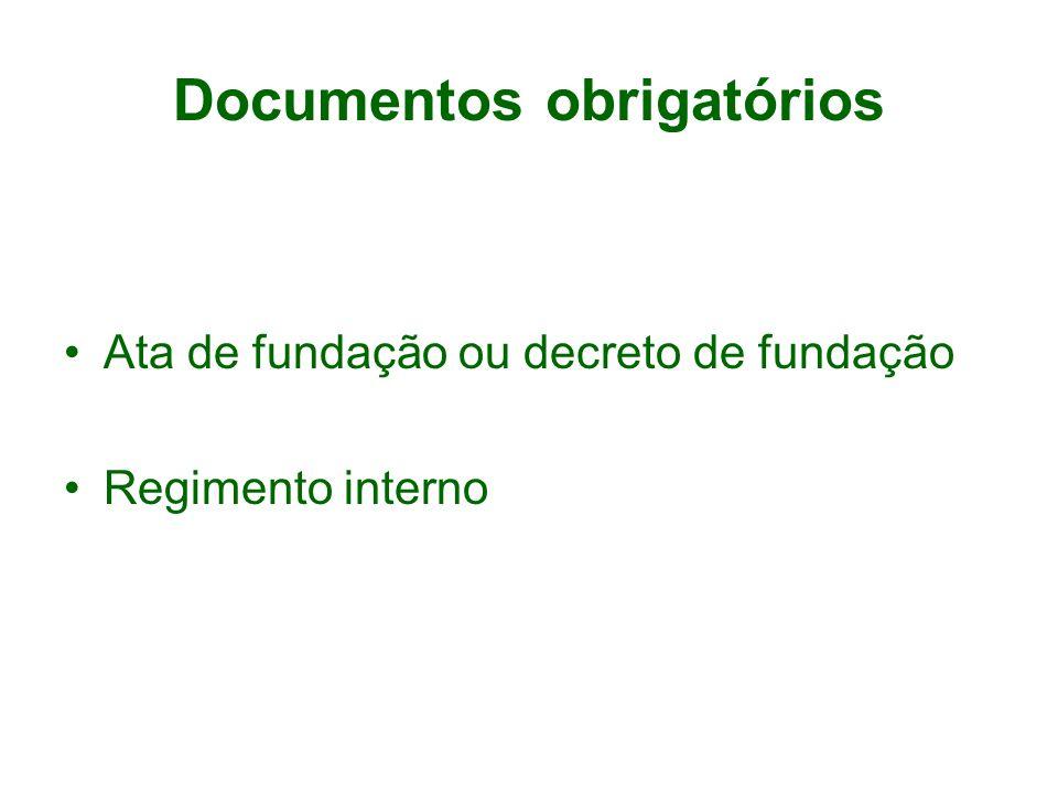 Documentos obrigatórios Ata de fundação ou decreto de fundação Regimento interno