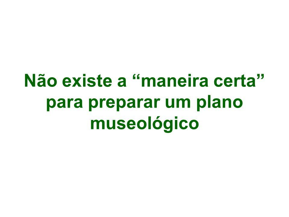 Não existe a maneira certa para preparar um plano museológico