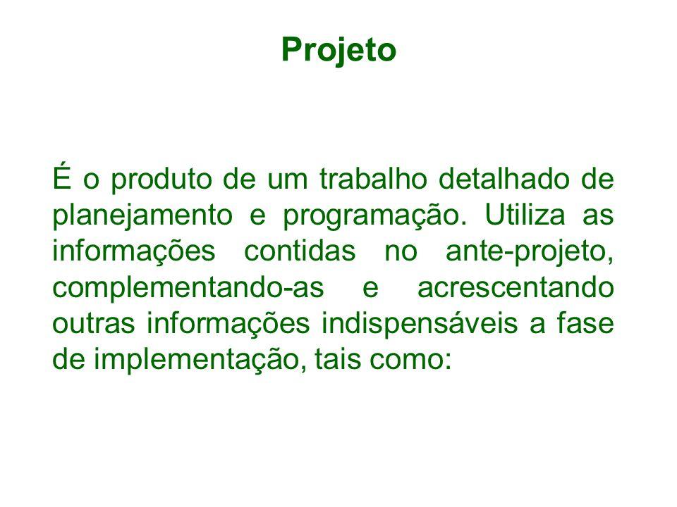 Projeto É o produto de um trabalho detalhado de planejamento e programação. Utiliza as informações contidas no ante-projeto, complementando-as e acres