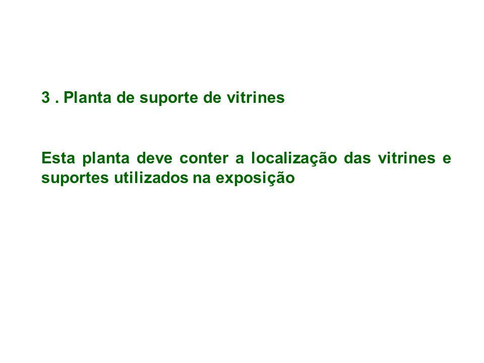 3. Planta de suporte de vitrines Esta planta deve conter a localização das vitrines e suportes utilizados na exposição