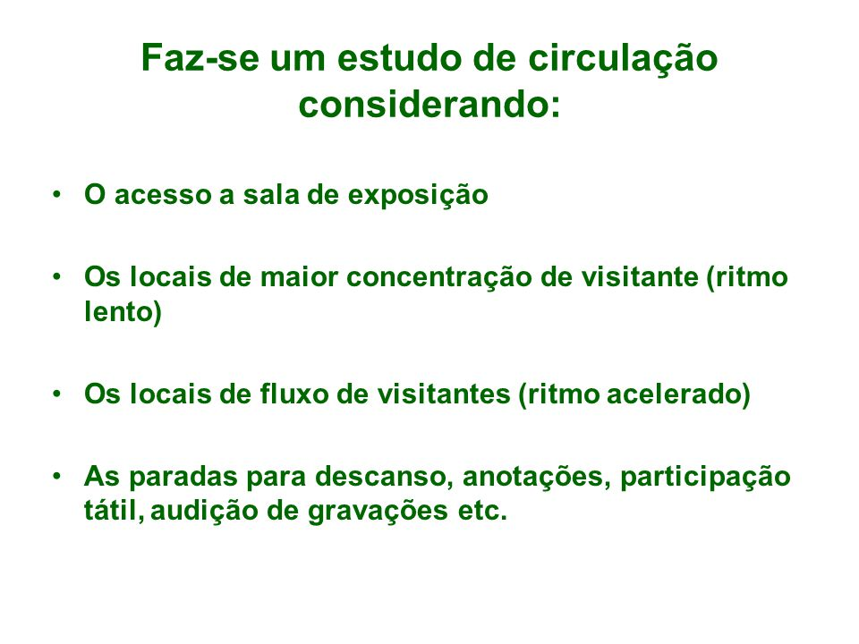 Faz-se um estudo de circulação considerando: O acesso a sala de exposição Os locais de maior concentração de visitante (ritmo lento) Os locais de flux